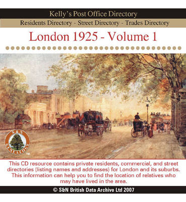 London 1925 Post Office Directory: v.1: This CD Resource Contains Private Residents, Commercial, and Street Directories (listing Names and Addresses) for London and Its Suburbs. This Information Can Help You to Find the Location of Relatives Who May Have