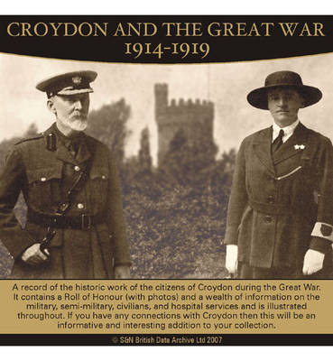 Surrey, Croydon and the Great War 1914-1919: Record of the Historic Work of the Citizens of Croydon During the Great War. It Contains a Roll of Honour (with Photos) and a Wealth of Information on the Military, Semi-military, Civilians, and Hospital Servic