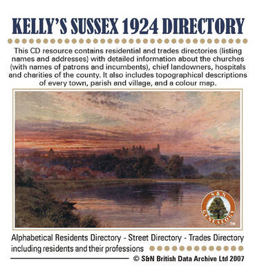 Sussex, Kelly's Sussex 1924 Directory: This CD Resource Contains Residential and Trades Directories (listing Names and Addresses) with Detailed Information About the Churches (with Names of Patrons and Incumbents), Chief Landowners, Hospitals and Charitie