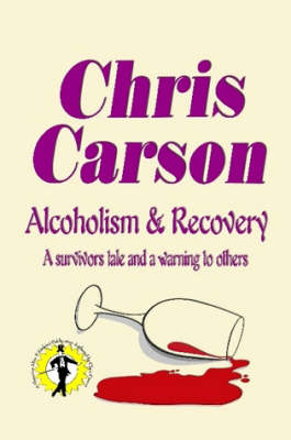 Alcoholism & Recovery: A Survivors Tale and a Warning to Others