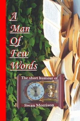 A Man of Few Words - The Short Humour of Swan Morrison