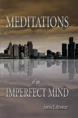 Meditations of an Imperfect Mind