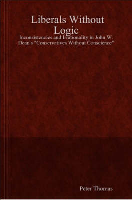 "Liberals Without Logic: Inconsistencies and Irrationality in John W. Dean's ""Conservatives Without Conscience"""