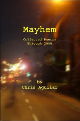 Mayhem: Collected Poetry of Chris Aguilar