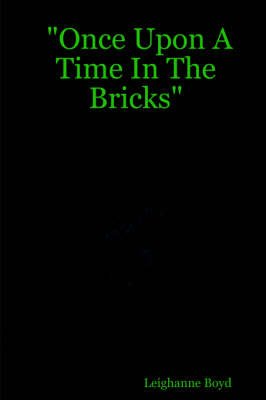 """""""Once Upon A Time In The Bricks"""""""