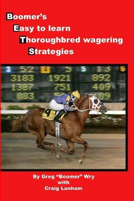 Bets: Boomer's Easy to Learn Thoroughbred Wagering Strategies