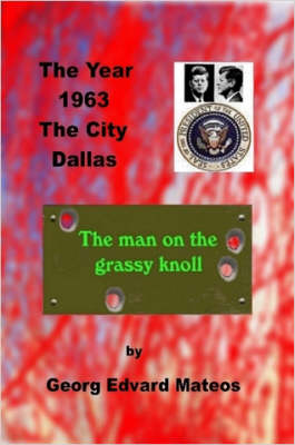 1963 Dallas The Man on the Grassy Knoll