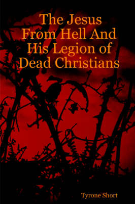 The Jesus From Hell And His Legion of Dead Christians