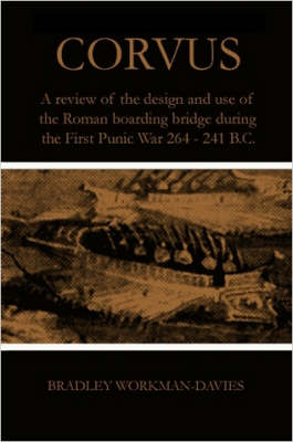 Corvus: A Review of the Design and Use of the Roman Boarding Bridge During the First Punic War 264 -241 B.C.