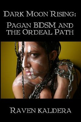 Dark Moon Rising: Pagan BDSM & the Ordeal Path
