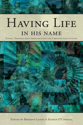 Having Life in His Name: Living, Thinking and Communicating the Christian Life of Faith