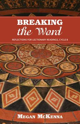 Breaking the Word: Reflections for Lectionary Readings, Cycle B