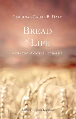 Bread of Life: Reflections on the Eucharist by Cardinal Cahal B. Daly