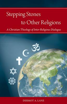 Stepping Stones to Other Religions: A Christian Theology of Inter-Religious Dialogue