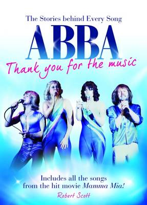 Abba - Thank You for the Music: The Stories Behind Every Abba Song