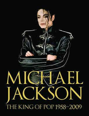 Michael Jackson: The King of Pop 1958-2009
