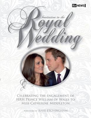Invitation to the Royal Wedding: A Celebration of the Engagement of HRH Prince William of Wales to Miss Catherine Middleton