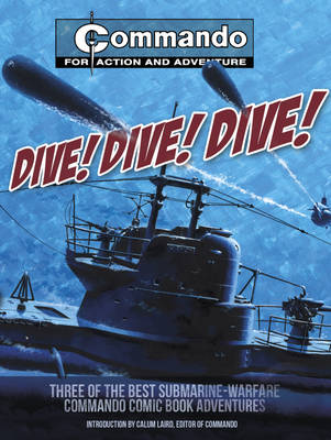 Dive! Dive! Dive!: Three of the Best Special-forces Commando Comic Book Adventures