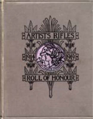 ARTISTS RIFLES. Regimental Roll of Honour and War Record 1914-1919