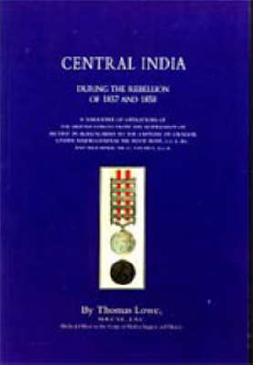 Operations of the British Army in Central India: During the Rebellion of 1857 and 1858: 2002