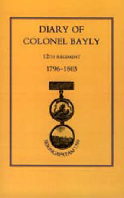 Diary of Colonel Bayly, 12th Regiment. 1796-1830 (Seringapatam 1799): 2002