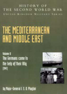 """Mediterranean and Middle East: """"The Germans Come to the Help of Their Ally"""" (1941): History of the Second World War: United Kingdom Military Series: Official Campaign History: 2004: v. II"""
