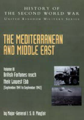 Mediterranean and Middle East: (September 1941 to September 1942) British Fortunes Reach Their Lowest Ebb: History of the Second World War: United Kingdom Military Series: Official Campaign History: 2004: v. III