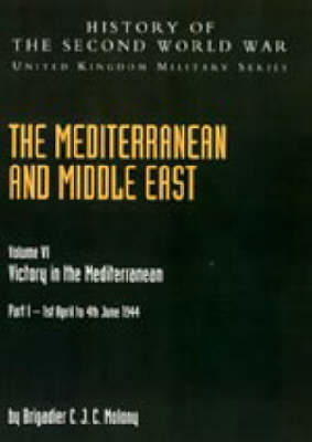 Mediterranean and Middle East: Victory in the Mediterranean Part I 1st April to 4th June 1944: History of the Second World War: United Kingdom Military Series: Official Campaign History: 2004: v. VI, Pt. I