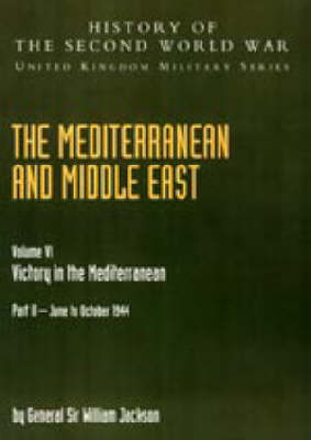 Mediterranean and Middle East: Victory in the Mediterranean Part II June to October 1944: History of the Second World War: United Kingdom Military Series: Official Campaign History: 2004: v. VI, Pt. II