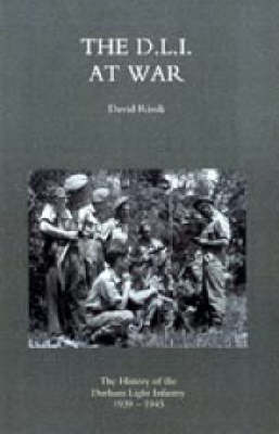 D.L.I. at War: The History of the Durham Light Infantry 1939-1945: 2004
