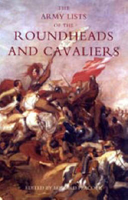 Army Lists of the Roundheads and Cavaliers, Containing the Names of the Officers in the Royal and Parliamentary Armies of 1642: 2005
