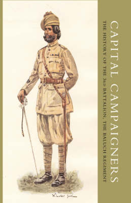 Capital Campaigners, the History of the 3rd Battalion (Queen Mary's Own) the Baluch Regiment
