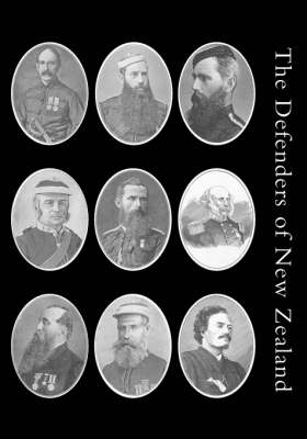 Defenders of New Zealand: Being a Short Biography of Colonists Who Distinguished Themselves in Upholding Her Majesty's Supremacy in These Islands