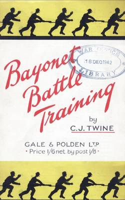 BAYONET BATTLE TRAINING A Realistic and Practical Series of Exercises on the Use of the Training Stick and Dummy