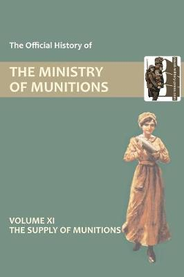 Official History of the Ministry of Munitions Volume XI: The Supply of Munitions