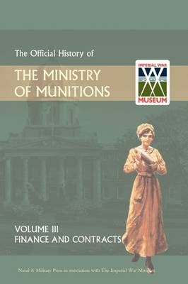 Official History of the Ministry of Munitions Volume III: Finance and Contracts