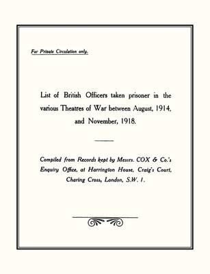 List of British Officers Taken Prisoner in the Various Theatres of War - Aug 1914 to Nov 1918