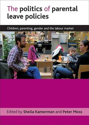 The Politics of Parental Leave Policies: Children, Parenting, Gender and the Labour Market