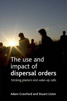 The Use and Impact of Dispersal Orders: Sticking Plasters and Wake-up Calls