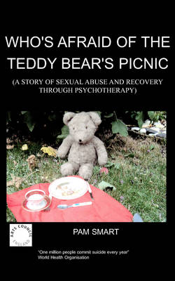 Who's Afraid of the Teddy Bear's Picnic?: A Story of Sexual Abuse and Recovery Through Psychotherapy