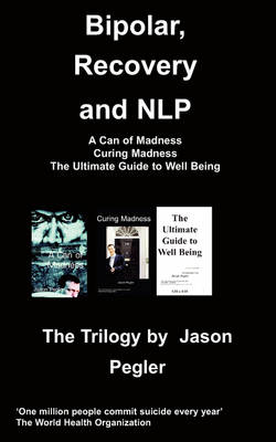 Bipolar, Recovery and NLP, The Trilogy By Jason Pegler