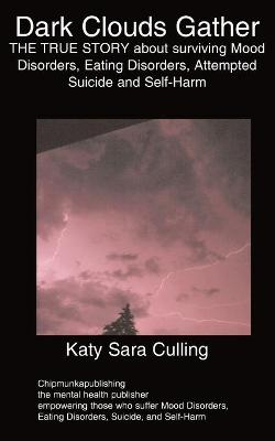 Dark Clouds Gather: THE TRUE STORY About Surviving Mood Disorders, Eating Disorders, Attempted Suicide and Self-Harm