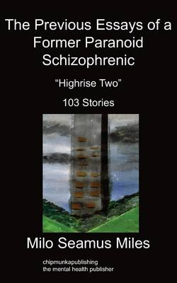 The Previous Essays of a Former Paranoid Schizophrenic: Highrise Two, 103 Stories
