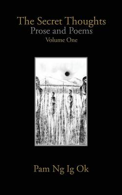 The Secret Thoughts: Prose and Poems Volume One