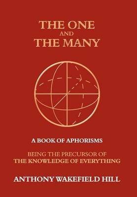 The One and the Many: A Book of Aphorisms: Being the Precursor of the Knowledge of Everything