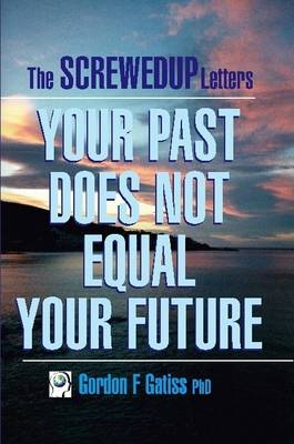 The Screwed Up Letters: Your Past Does Not Equal Your Future