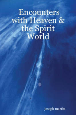 Encounters with Heaven & the Spirit World