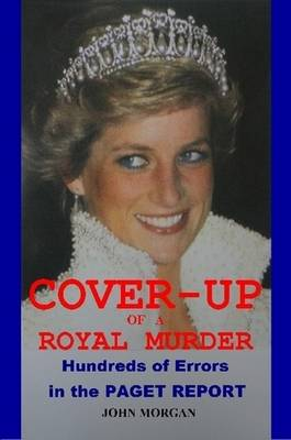 Cover-up of a Royal Murder: Hundreds of Errors in the Paget Report