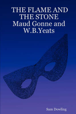 THE FLAME AND THE STONE Maud Gonne and W.B.Yeats