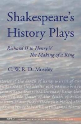 Shakespeare's History Plays: Richard II to Henry V - the Making of a King